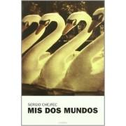Mis dos mundos by Sergio Chejfec