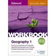 Edexcel AS/A-Level Geography: Tectonic Processes and Hazards; Glaciated Landscapes and Change; Coastal Landscapes and Change: Workbook No.1 by Michael Witherick