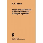 Theory and Applications of Some New Classes of Integral Equations by Alexander G. Ramm