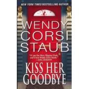 Kiss Her Goodbye by Wendy Corsi Staub