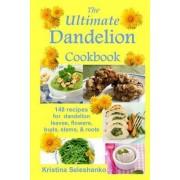 The Ultimate Dandelion Cookbook by Kristina Seleshanko