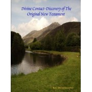 Divine Contact-Discovery of The Original New Testament by Rev. David Bauscher