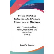 System of Public Instruction and Primary School Law of Michigan by Francis W Shearman