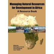 Managing Natural Resources for Development in Africa. a Resource Book by Washington O Ochola