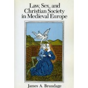 Law, Sex and Christian Society in Mediaeval Europe by James A. Brundage