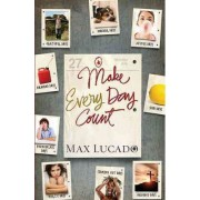 Make Every Day Count - Teen Edition by Max Lucado