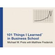 101 Things I Learned in Business School by Michael W. Preis