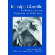 Ranulph Glanville and How to Live the Cybernetics of Unknowing
