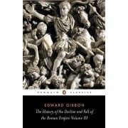 The History of the Decline and Fall of the Roman Empire: v. 3 by Edward Gibbon