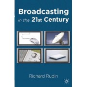 Broadcasting in the 21st Century by Richard Rudin