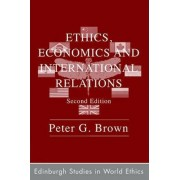 Ethics, Economics and International Relations by Peter G. Brown