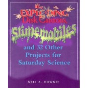 Exploding Disk Cannons, Slimemobiles, and 31 Other Projects for Saturday Science by Neil A. Downie
