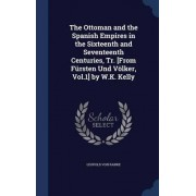 The Ottoman and the Spanish Empires in the Sixteenth and Seventeenth Centuries, Tr. [From Fursten Und Volker, Vol.1] by W.K. Kelly by Leopold Von Ranke