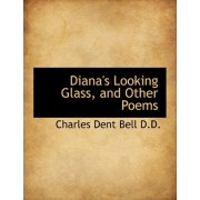 Diana's Looking Glass, and Other Poems by Charles Dent Bell