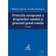 Protectia Europeana A Drepturilor Omului Si Procesul Penal Roman - Mihail Udoriu Ovidiu Predescu