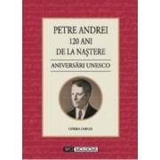120 ani de la nastere. Aniversari Unesco- Petre Andrei