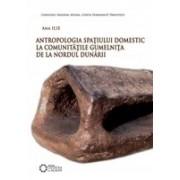 Antropologia spaţiului domestic la comunităţile Gumelniţa de la nordul Dunării