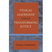 Ethical Leadership Through Transforming Justice by Thomas McMahon
