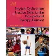 Physical Dysfunction Practice Skills for the Occupational Therapy Assistant by Mary Beth Early