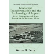 Landscape Transformations and the Archaeology of Impact by Warren R. Perry
