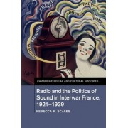 Radio and the Politics of Sound in Interwar France, 1921-1939 by Rebecca P. Scales