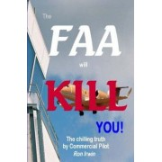The FAA Will KILL You by Ron Irwin