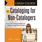 Crash Course in Cataloging for Non-Catalogers by Allison G. Kaplan