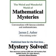 The Weird and Wonderful World of Mathematical Mysteries by James J Asher