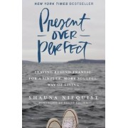 Present Over Perfect: Leaving Behind Frantic For A Simpler, More SoulfulWay Of Living by Shauna Niequist
