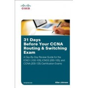 31 Days Before Your CCNA Routing & Switching Exam: A Day-By-Day Review Guide for the Icnd1 (100-105), Icnd2 (200-105), and CCNA (200-125) Certificatio