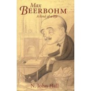 Max Beerbohm--A Kind of a Life by N. John Hall