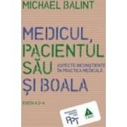 Medicul pacientul sau si boala - Michael Balint