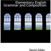 Elementary English Grammar and Composition by David Gibbs