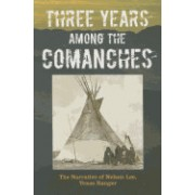 Three Years Among the Comanches: The Narrative of Nelson Lee, Texas Ranger