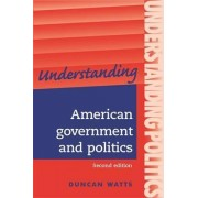 Understanding American Government and Politics by Duncan Watts