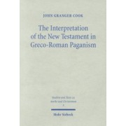The Interpretation of the New Testament in Greco-Roman Paganism by John Granger Cook
