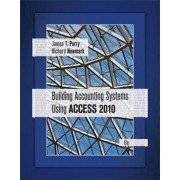 Building Accounting Systems Using Access 2010 by Professor James Perry