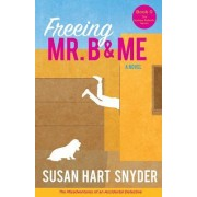Freeing Mr. B & Me: The Misadventures of an Accidental Detective