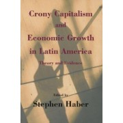 Crony Capitalism and Economic Growth in Latin America by Hoover Institution