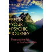 Begin Your Psychic Journey by Rebecca Bloom