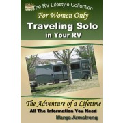 For Women Only: Traveling Solo in Your RV: The Adventure of a Lifetime