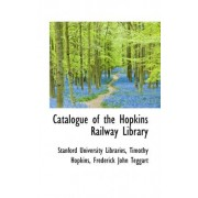 Catalogue of the Hopkins Railway Library by Stanford University Libraries