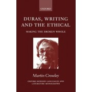 Duras, Writing and the Ethical by Lecturer in French Martin Crowley