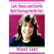 Love, Honor, and Cherish Until Marriage Do Us Part by Diane Saks