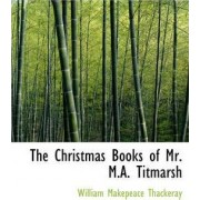 The Christmas Books of Mr. M.A. Titmarsh by William Makepeace Thackeray
