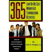 365 Low or No Cost Workplace Teambuilding Activities by Jr. John N. Peragine