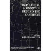 The Political Economy of Drugs in the Caribbean by Ivelaw L. Griffith