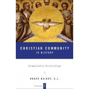 Christian Community in History: Comparative Ecclesiology v. 2 by Roger Haight