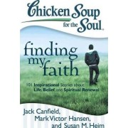 Chicken Soup for the Soul: Finding My Faith by Jack Canfield