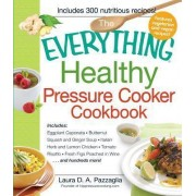 The Everything Healthy Pressure Cooker Cookbook by Laura D. A. Pazzagalia